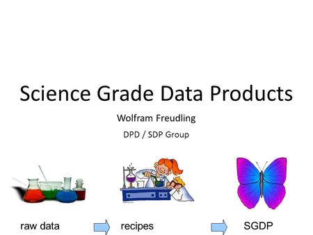 Raw data recipes SGDP Science Grade Data Products Wolfram Freudling DPD / SDP Group.