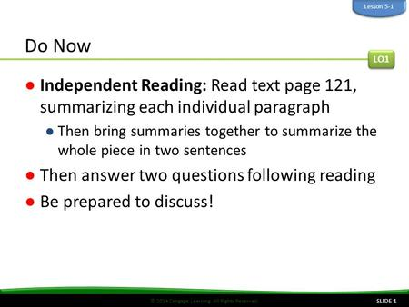 © 2014 Cengage Learning. All Rights Reserved. Do Now ●Independent Reading: Read text page 121, summarizing each individual paragraph ●Then bring summaries.