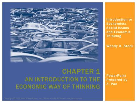 Introduction to Economics: Social Issues and Economic Thinking Wendy A. Stock PowerPoint Prepared by Z. Pan CHAPTER 1 AN INTRODUCTION TO THE ECONOMIC WAY.