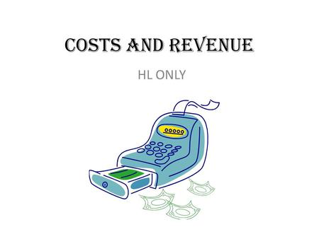 Costs and Revenue HL ONLY. Standard Level 5.2.2 Page 630 & 631 5.2.3 Page 632 Question b & c only.