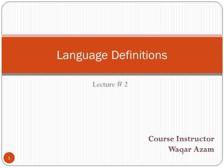 1 Language Definitions Lecture # 2. Defining Languages The languages can be defined in different ways, such as Descriptive definition, Recursive definition,