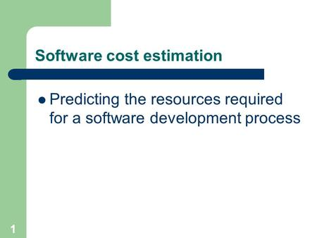 Software cost estimation Predicting the resources required for a software development process 1.