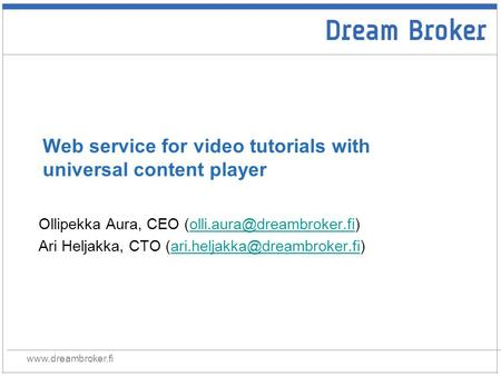 Web service for video tutorials with universal content player Ollipekka Aura, CEO