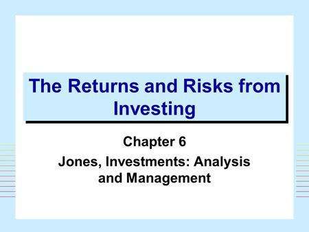 1 The Returns and Risks from Investing Chapter 6 Jones, Investments: Analysis and Management.