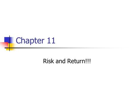 Chapter 11 Risk and Return!!!. Key Concepts and Skills Know how to calculate expected returns Understand the impact of diversification Understand the.