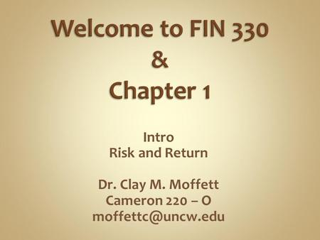 Intro Risk and Return Dr. Clay M. Moffett Cameron 220 – O