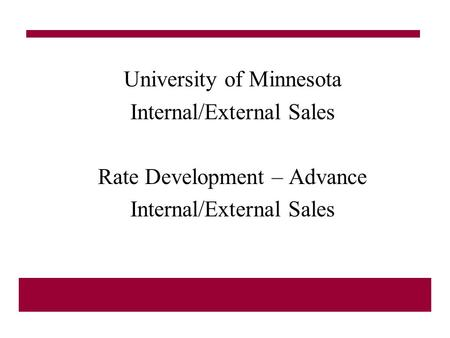 University of Minnesota Internal/External Sales Rate Development – Advance Internal/External Sales.