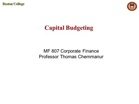 Capital Budgeting MF 807 Corporate Finance Professor Thomas Chemmanur.