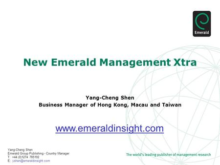 Yang-Cheng Shen Emerald Group Publishing - Country Manager T: +44 (0)1274 785192 E: New Emerald Management Xtra Yang-Cheng Shen.