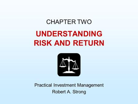 UNDERSTANDING RISK AND RETURN CHAPTER TWO Practical Investment Management Robert A. Strong.