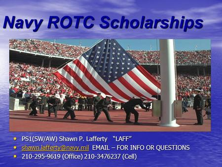 "Navy ROTC Scholarships PS1(SW/AW) Shawn P. Lafferty ""LAFF"" PS1(SW/AW) Shawn P. Lafferty ""LAFF""  – FOR INFO OR QUESTIONS"