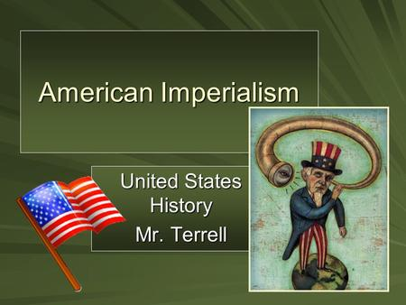 American Imperialism United States History Mr. Terrell.