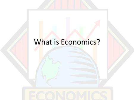 What is Economics?. Economics Economics = Study of how individuals, businesses, and government must make choices to satisfy their wants and needs Making.