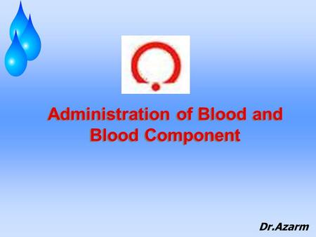 Administration of Blood and Blood Component Dr.Azarm.