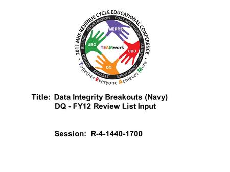 2010 UBO/UBU Conference Title: Data Integrity Breakouts (Navy) DQ - FY12 Review List Input Session: R-4-1440-1700.
