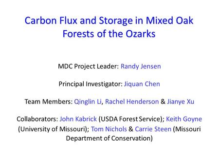 Carbon Flux and Storage in Mixed Oak Forests of the Ozarks MDC Project Leader: Randy Jensen Principal Investigator: Jiquan Chen Team Members: Qinglin Li,