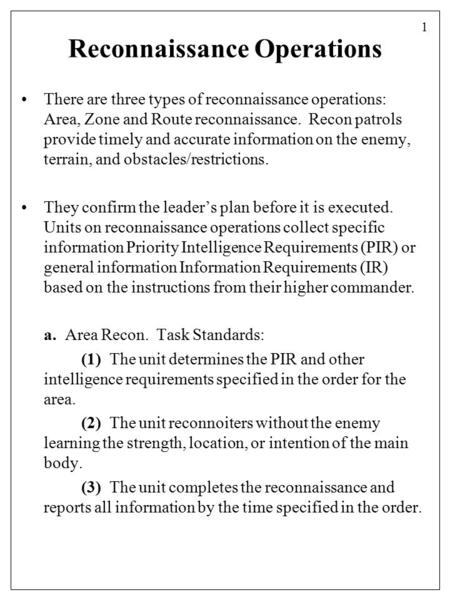 Reconnaissance Operations There are three types of reconnaissance operations: Area, Zone and Route reconnaissance. Recon patrols provide timely and accurate.
