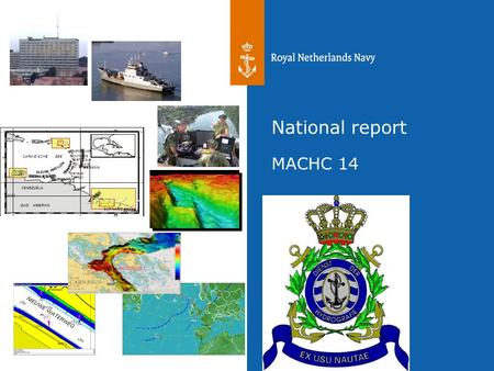 20th May 2011 Hydrographic Service RNLN Erwin Wormgoor and Auke Visser National report MACHC 14 Puerto Rico Dominica St. Vincent Barbados Grenada Tobago.