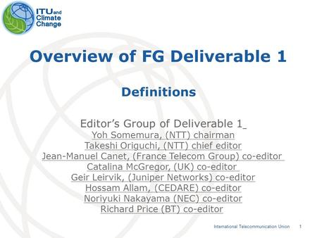 1 International Telecommunication Union Overview of FG Deliverable 1 Definitions Editor's Group of Deliverable 1 Yoh Somemura, (NTT) chairman Takeshi Origuchi,