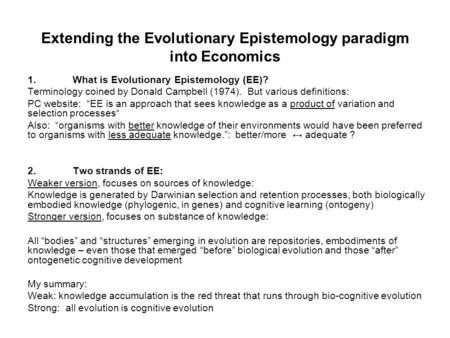 Extending the Evolutionary Epistemology paradigm into Economics 1.What is Evolutionary Epistemology (EE)? Terminology coined by Donald Campbell (1974).