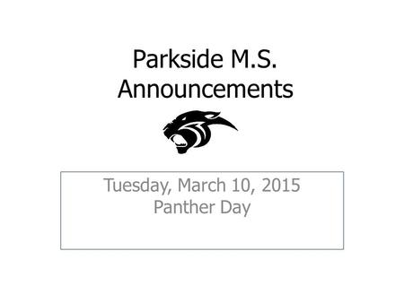 Parkside M.S. Announcements Tuesday, March 10, 2015 Panther Day.