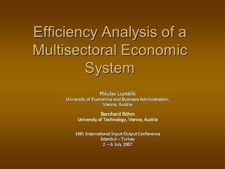 Efficiency Analysis of a Multisectoral Economic System Efficiency Analysis of a Multisectoral Economic System Mikulas Luptáčik University of Economics.