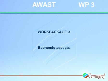 WORKPACKAGE 3 Economic aspects AWASTWP 3. Participants Cemagref (France) Water and environmental engineering department Research Unit : Livestock and.