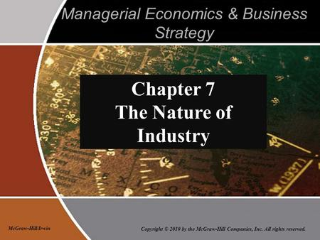Copyright © 2010 by the McGraw-Hill Companies, Inc. All rights reserved. McGraw-Hill/Irwin Managerial Economics & Business Strategy Chapter 7 The Nature.