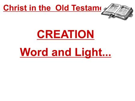 Christ in the Old Testament... CREATION Word and Light...