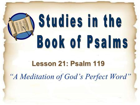 """A Meditation of God's Perfect Word"" Lesson 21: Psalm 119."