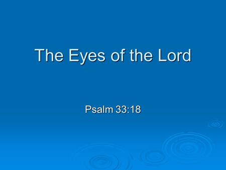 The Eyes of the Lord Psalm 33:18. The Eyes of the Lord  Intro:  22 verses – same as 22 letters of Hebrew alphabet  not an acrostic Psalm  some people.