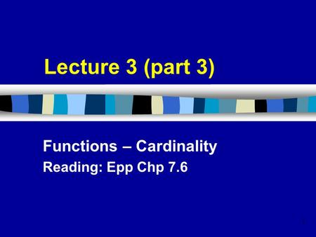 1 Lecture 3 (part 3) Functions – Cardinality Reading: Epp Chp 7.6.
