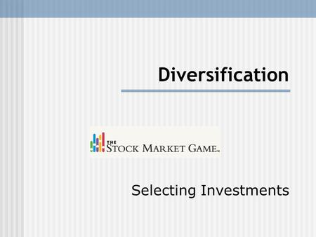 Diversification Selecting Investments. List your top 10 foods! 1. 2. 3. 4. 5. 6. 7. 8. 9. 10.