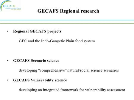 "GECAFS Regional research Regional GECAFS projects GEC and the Indo-Gangetic Plain food system GECAFS Scenario science developing ""comprehensive"" natural/social."