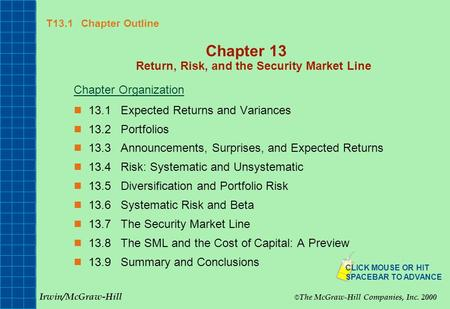 T13.1 Chapter Outline Chapter 13 Return, Risk, and the Security Market Line Chapter Organization 13.1Expected Returns and Variances 13.2Portfolios 13.3Announcements,