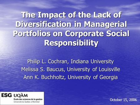 The Impact of the Lack of Diversification in Managerial Portfolios on Corporate Social Responsibility Philip L. Cochran, Indiana University Melissa S.
