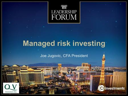 Managed risk investing Joe Jugovic, CFA President.