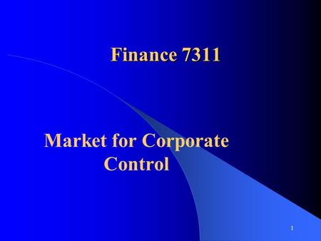 1 Finance 7311 Market for Corporate Control. 2 Terminology Target – Potential takeover candidate Acquirer (Bidder) – Firm doing the 'taking over' Merger.
