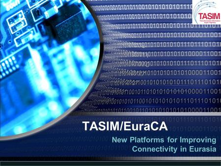 TASIM/EuraCA New Platforms for Improving Connectivity in Eurasia.