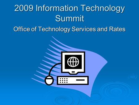 2009 Information Technology Summit Office of Technology Services and Rates.