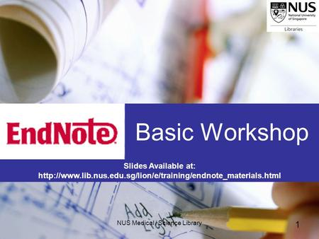 NUS Medical / Science Library 1 Basic Workshop Slides Available at: