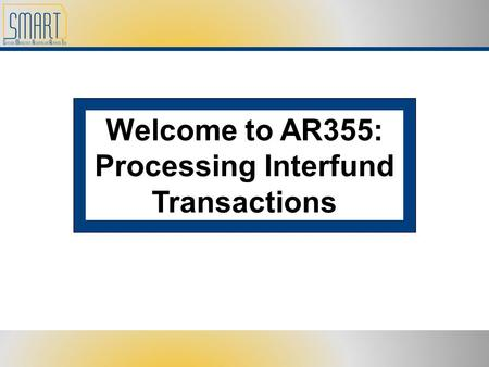 Welcome to AR355: Processing Interfund Transactions.