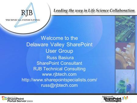 Welcome to the Delaware Valley SharePoint User Group Russ Basiura SharePoint Consultant RJB Technical Consulting