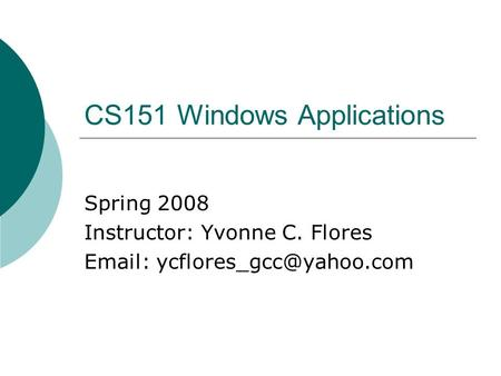 CS151 Windows Applications Spring 2008 Instructor: Yvonne C. Flores