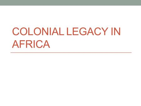 "<strong>COLONIAL</strong> LEGACY IN AFRICA. What does ""heritage"" mean?"