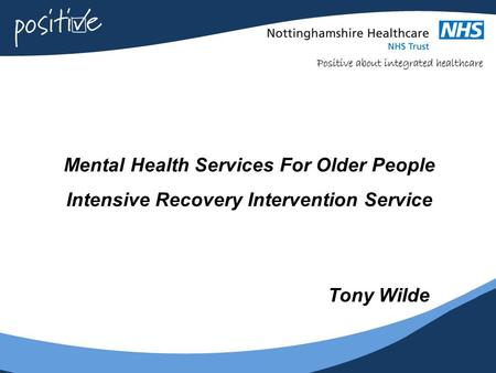 Mental Health Services For Older People Intensive Recovery Intervention Service Tony Wilde.