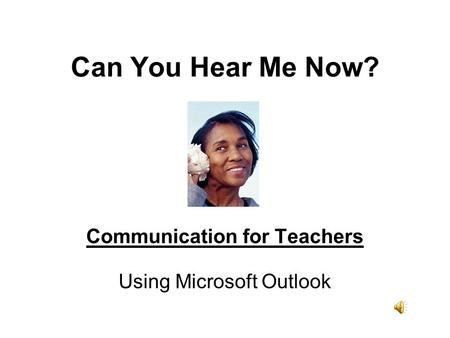 Can You Hear Me Now? Communication for Teachers Using Microsoft Outlook.