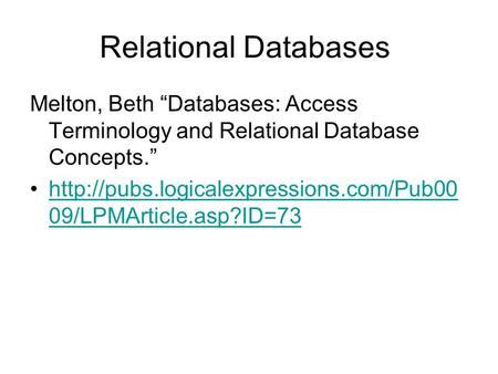 "Relational Databases Melton, Beth ""Databases: Access Terminology and Relational Database Concepts.""  09/LPMArticle.asp?ID=73http://pubs.logicalexpressions.com/Pub00."