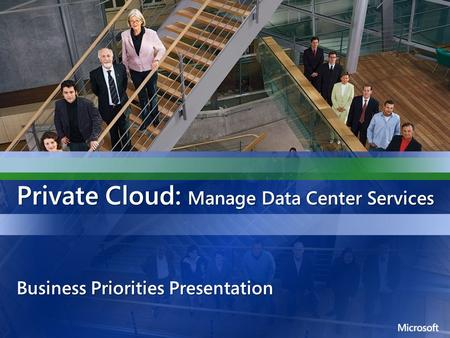 Private Cloud: Manage Data Center Services Business Priorities Presentation.