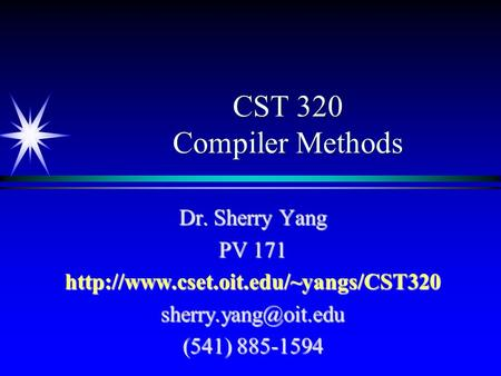 CST 320 Compiler Methods Dr. Sherry Yang PV 171 (541) 885-1594.